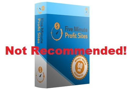 Five Minute Profit Sites is not recommended